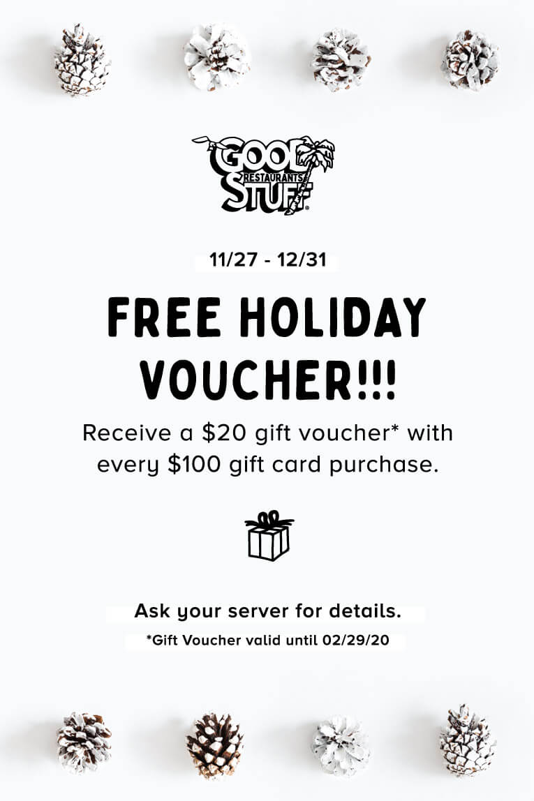 11/27 to 12/31 Free Holiday Voucher!!! Receive a $20 gift voucher* with every $100 gift card purchase. Ask your server for details. *Gift Voucher valid until 02/29/20